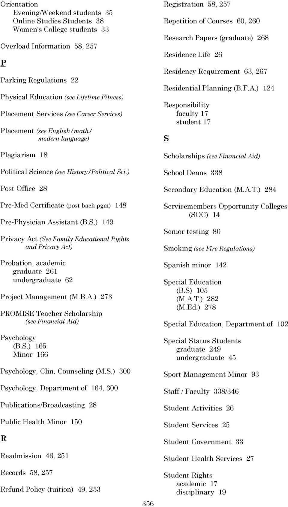 ) Post Office 28 Pre-Med Certificate (post bach pgm) 148 Pre-Physician Assistant (B.S.