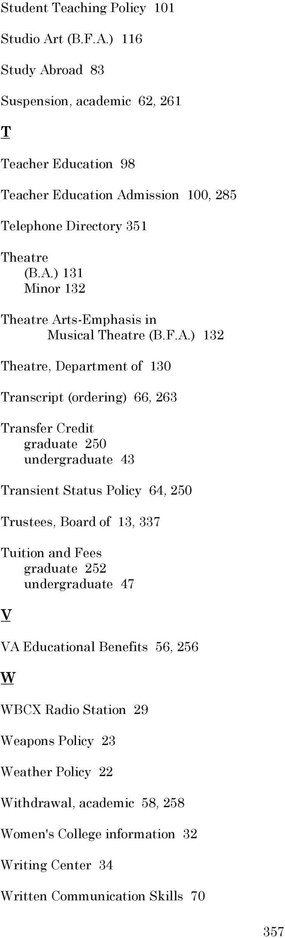 F.A.) 132 Theatre, Department of 130 Transcript (ordering) 66, 263 Transfer Credit graduate 250 undergraduate 43 Transient Status Policy 64, 250 Trustees, Board of 13,