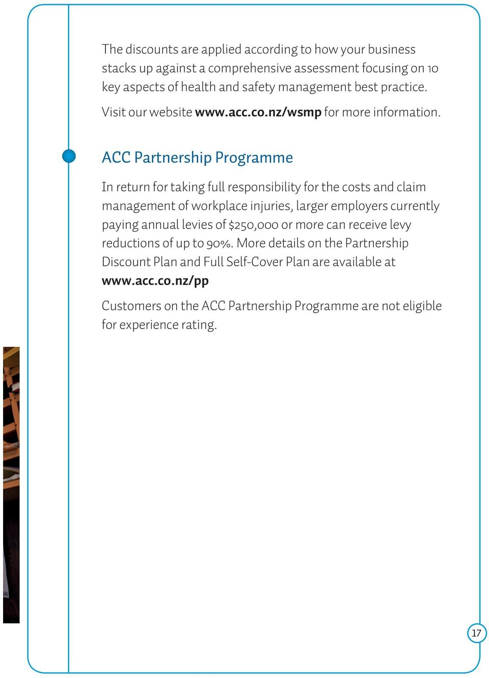 ACC Partnership Programme In return for taking full responsibility for the costs and claim management of workplace injuries, larger employers currently paying