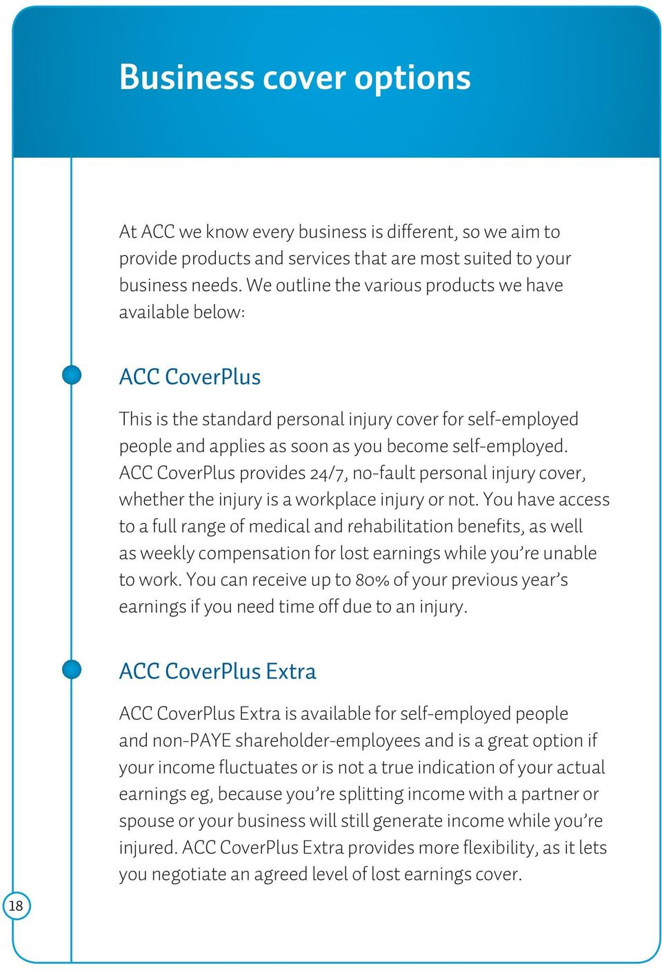 ACC CoverPlus provides 24/7, no-fault personal injury cover, whether the injury is a workplace injury or not.