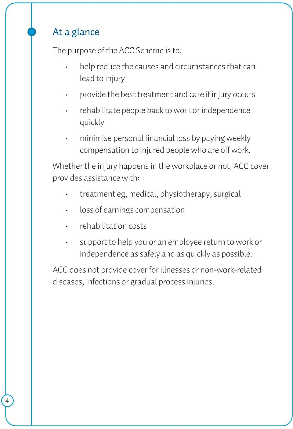 Whether the injury happens in the workplace or not, ACC cover provides assistance with: treatment eg, medical, physiotherapy, surgical loss of earnings compensation rehabilitation