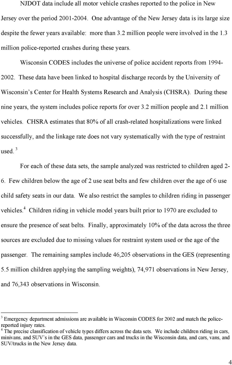 Wisconsin CODES includes the universe of police accident reports from 1994-2002.