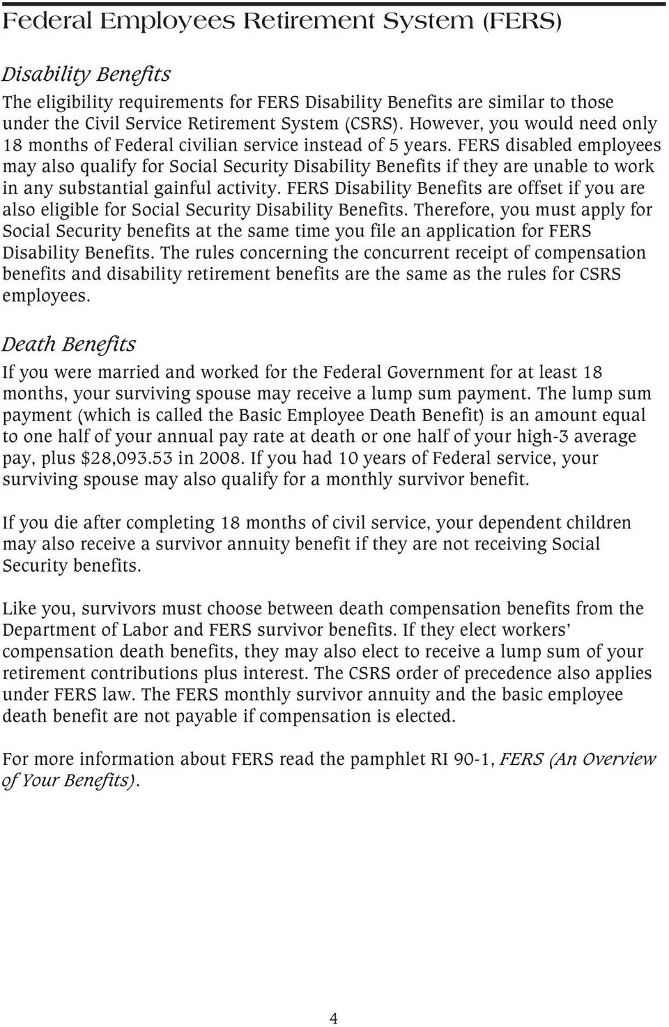 FERS disabled employees may also qualify for Social Security Disability Benefits if they are unable to work in any substantial gainful activity.
