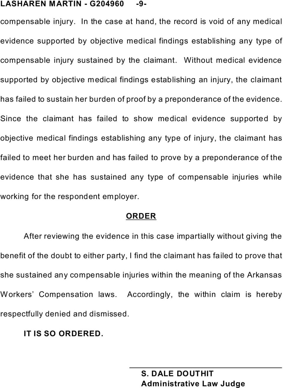 Without medical evidence supported by objective medical findings establishing an injury, the claimant has failed to sustain her burden of proof by a preponderance of the evidence.