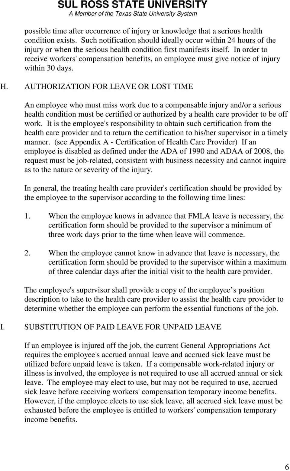 In order to receive workers' compensation benefits, an employee must give notice of injury within 30 days. H.