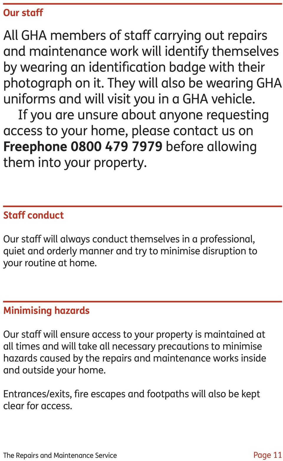 If you are unsure about anyone requesting access to your home, please contact us on Freephone 0800 479 7979 before allowing them into your property.