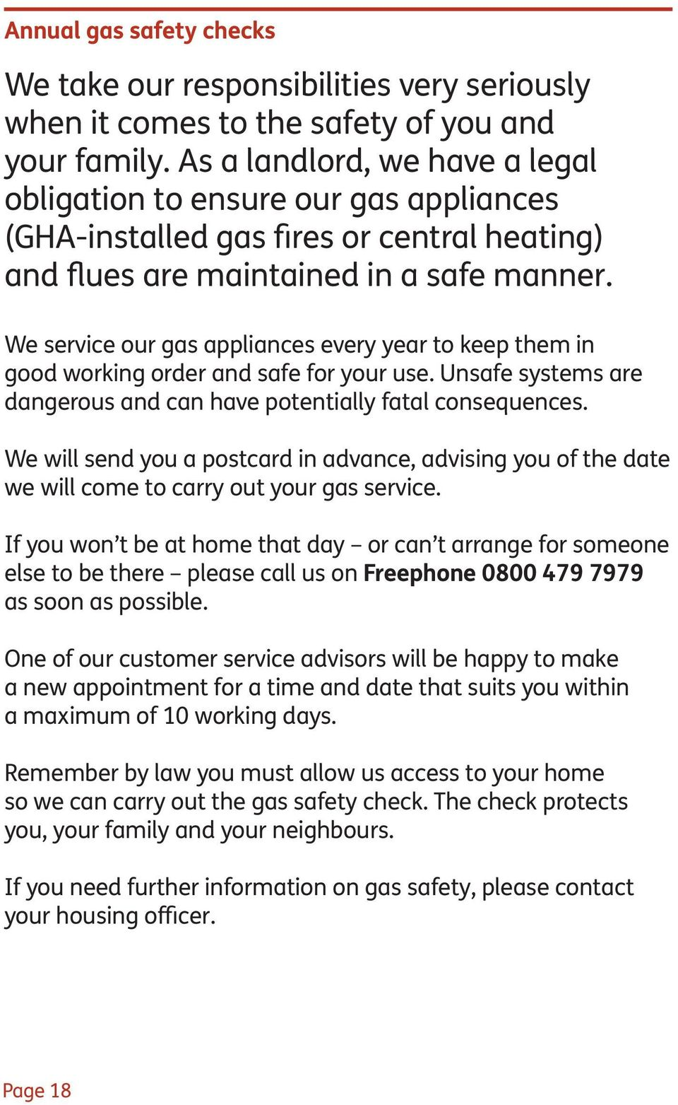 We service our gas appliances every year to keep them in good working order and safe for your use. Unsafe systems are dangerous and can have potentially fatal consequences.