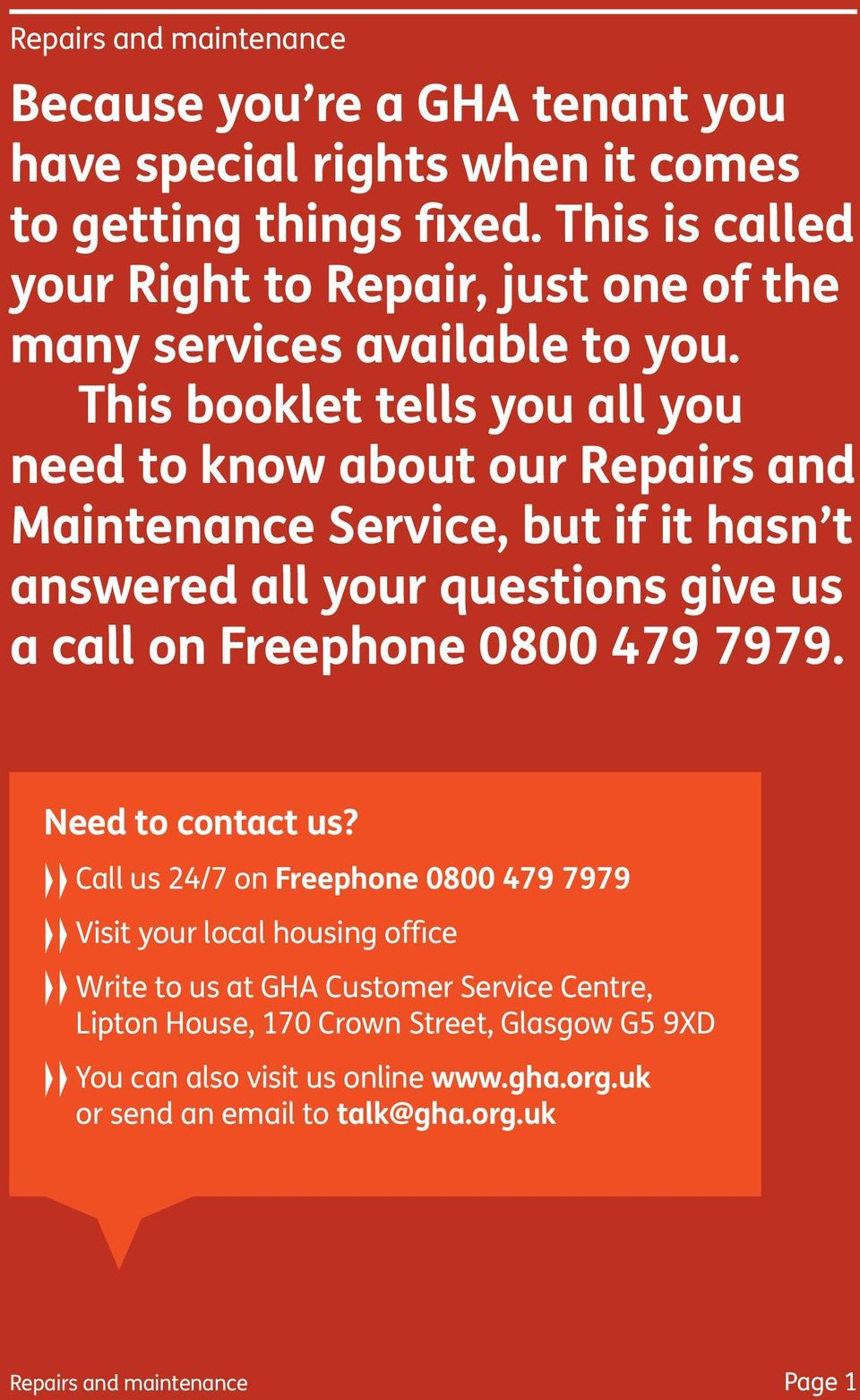 This booklet tells you all you need to know about our Repairs and Maintenance Service, but if it hasn t answered all your questions give us a call on Freephone 0800