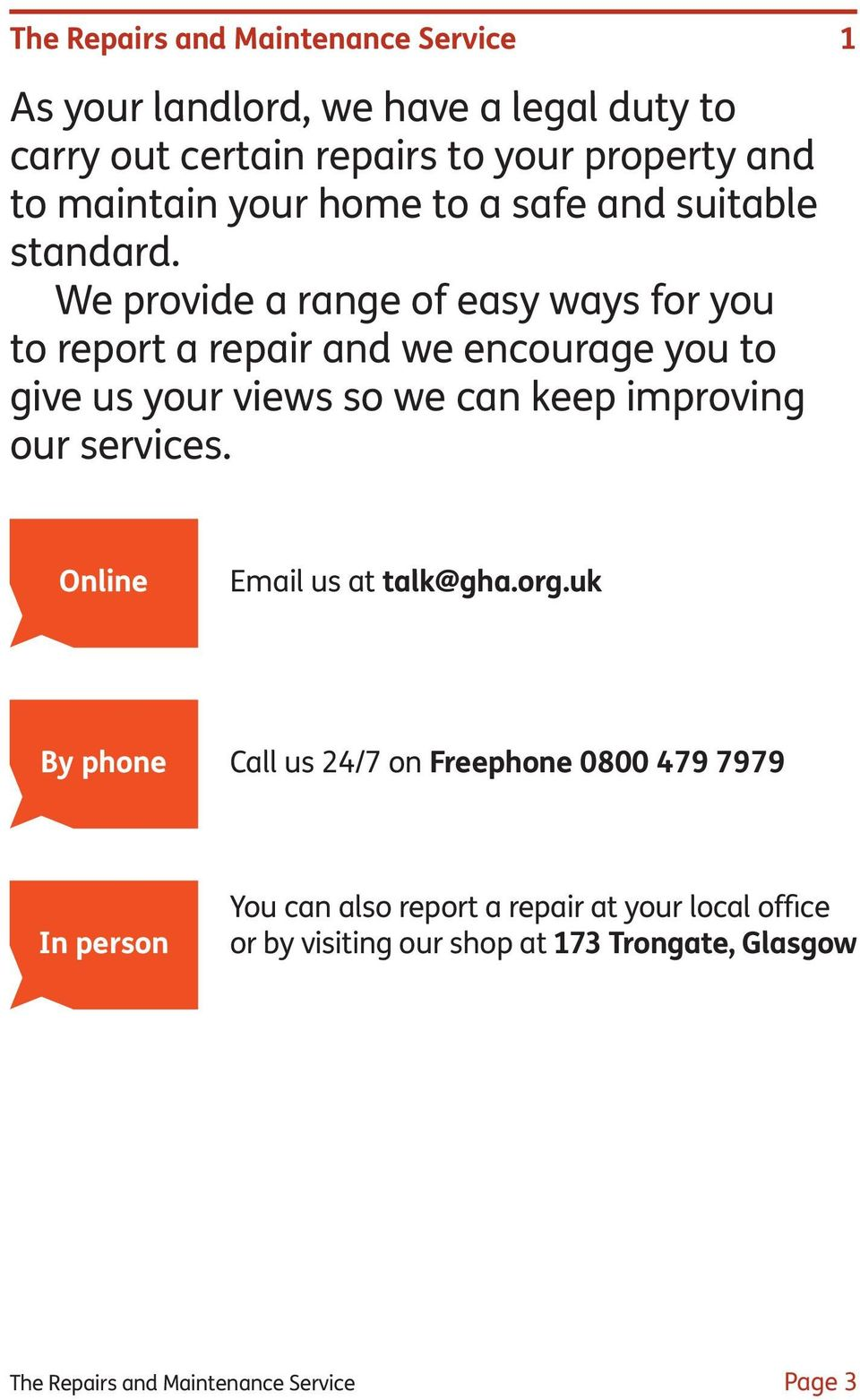 We provide a range of easy ways for you to report a repair and we encourage you to give us your views so we can keep improving our services.