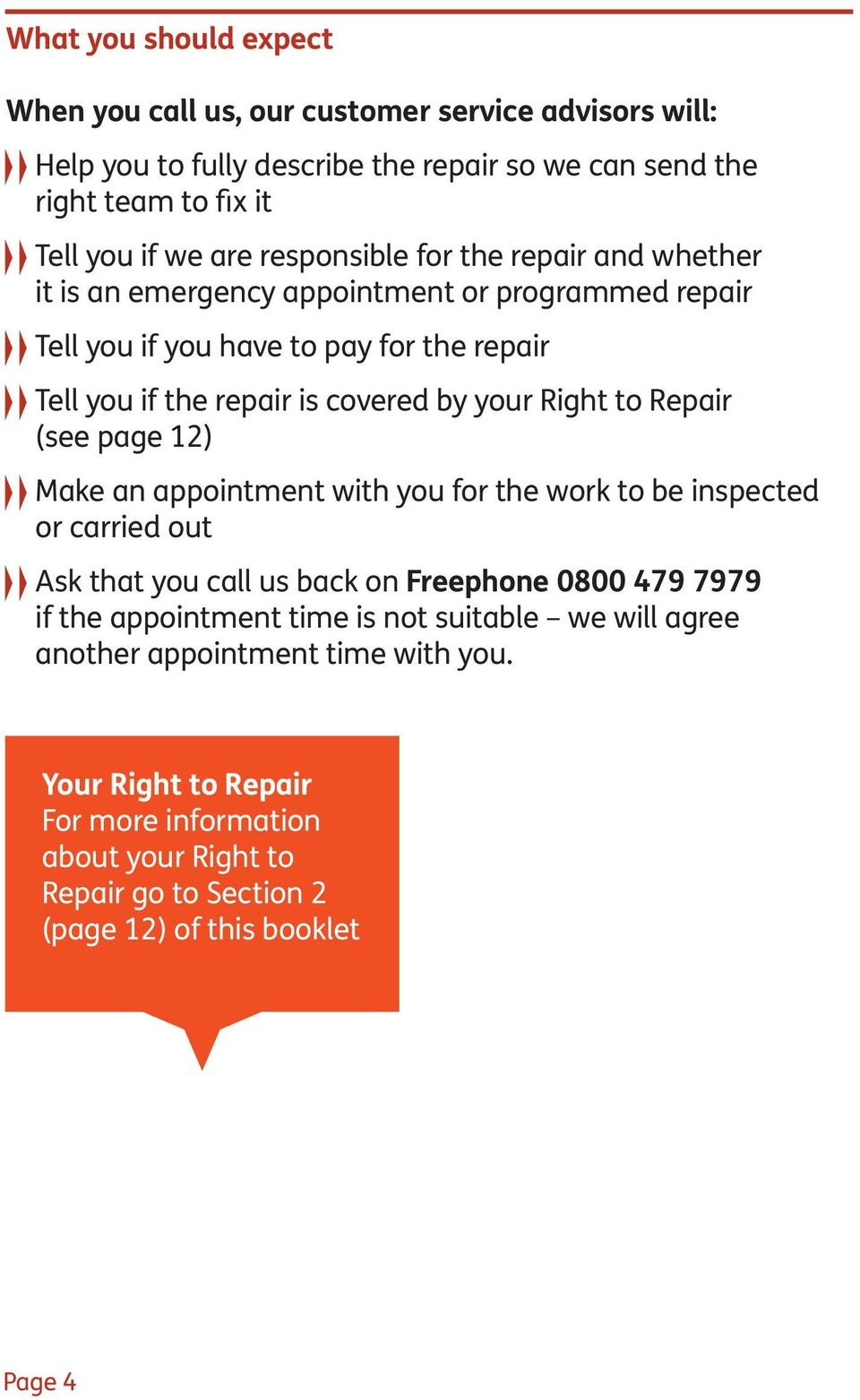 Right to Repair (see page 12) Make an appointment with you for the work to be inspected or carried out Ask that you call us back on Freephone 0800 479 7979 if the appointment
