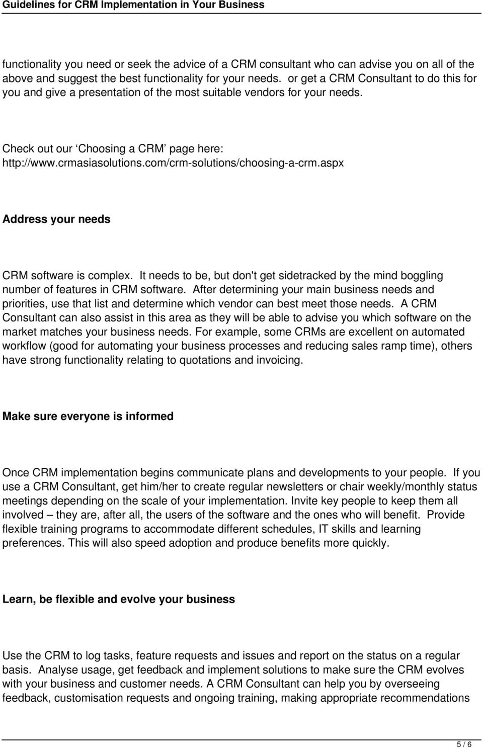com/crm-solutions/choosing-a-crm.aspx Address your needs CRM software is complex. It needs to be, but don't get sidetracked by the mind boggling number of features in CRM software.