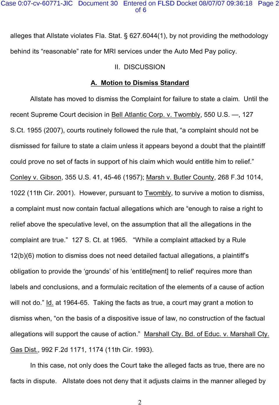 Motion to Dismiss Standard Allstate has moved to dismiss the Complaint for failure to state a claim. Until the recent Supreme Court decision in Bell Atlantic Corp. v. Twombly, 550 U.S., 127 S.Ct.