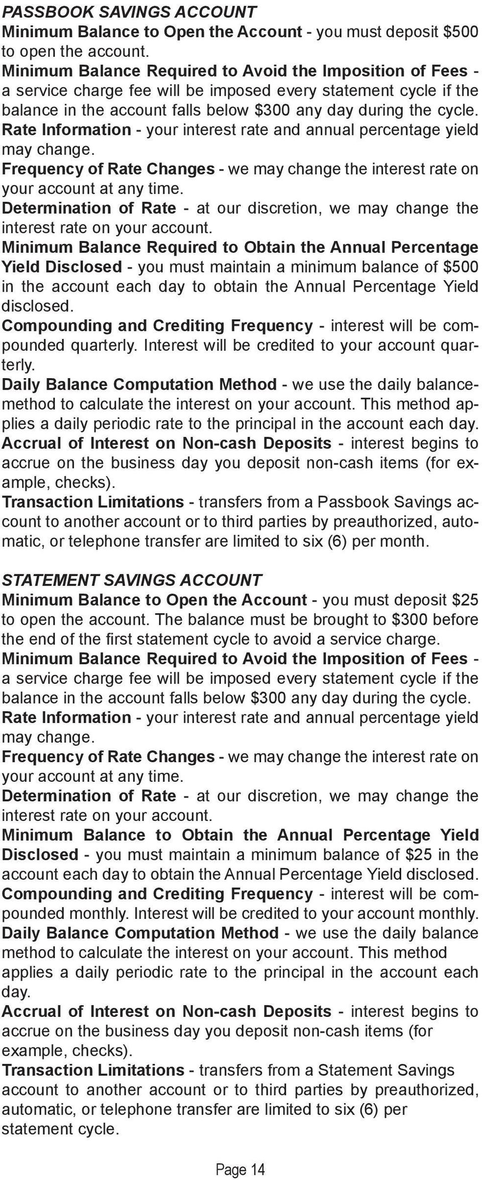 Rate Information - your interest rate and annual percentage yield may change. Frequency of Rate Changes - we may change the interest rate on your account at any time.