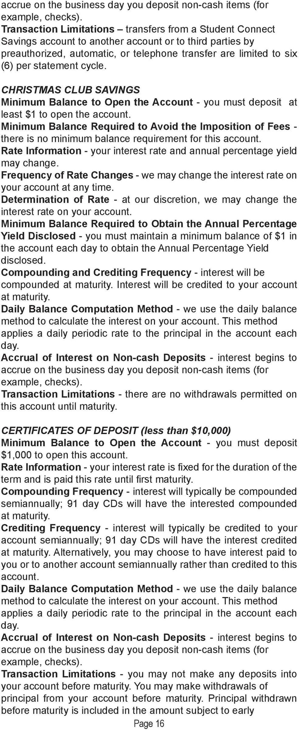 cycle. CHRISTMAS CLUB SAVINGS Minimum Balance to Open the Account - you must deposit at least $1 to open the account.