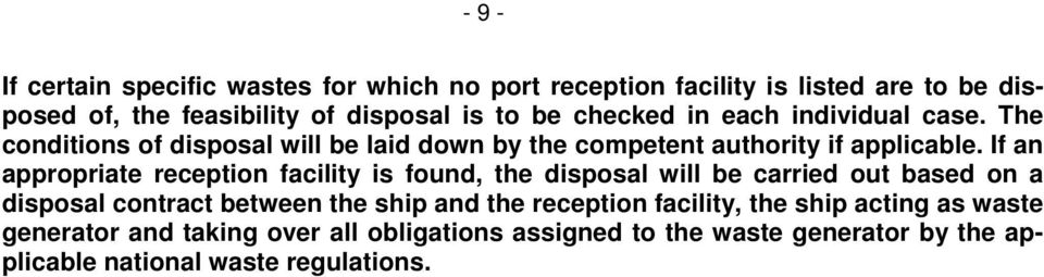 If an appropriate reception facility is found, the disposal will be carried out based on a disposal contract between the ship and the