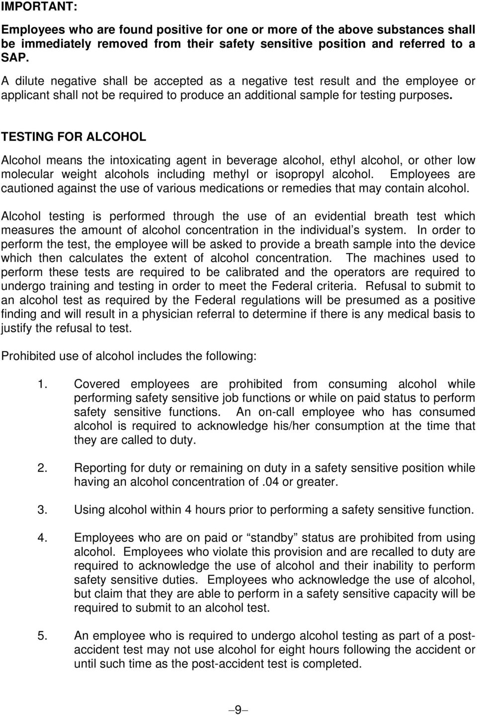 TESTING FOR ALCOHOL Alcohol means the intoxicating agent in beverage alcohol, ethyl alcohol, or other low molecular weight alcohols including methyl or isopropyl alcohol.