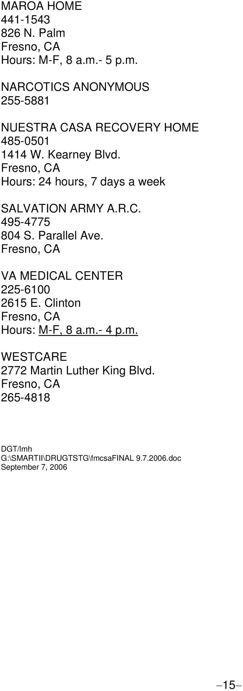 VA MEDICAL CENTER 225-6100 2615 E. Clinton Hours: M-F, 8 a.m.- 4 p.m. WESTCARE 2772 Martin Luther King Blvd.