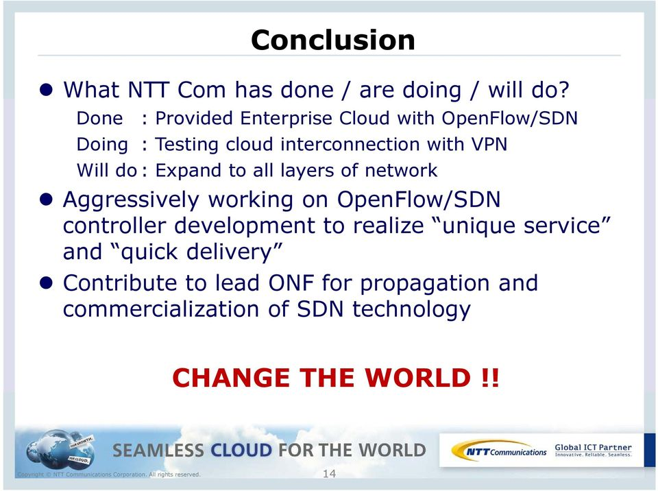 Will do : Expand to all layers of network Aggressively working on OpenFlow/SDN controller