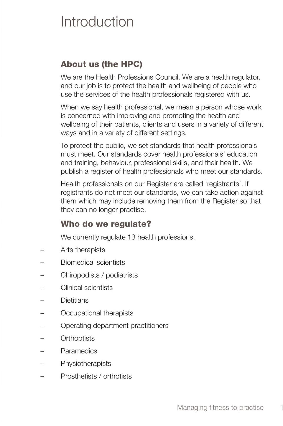 When we say health professional, we mean a person whose work is concerned with improving and promoting the health and wellbeing of their patients, clients and users in a variety of different ways and