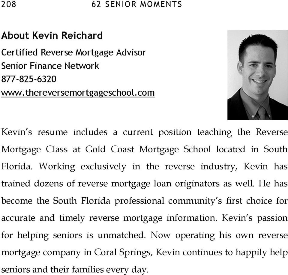 Working exclusively in the reverse industry, Kevin has trained dozens of reverse mortgage loan originators as well.