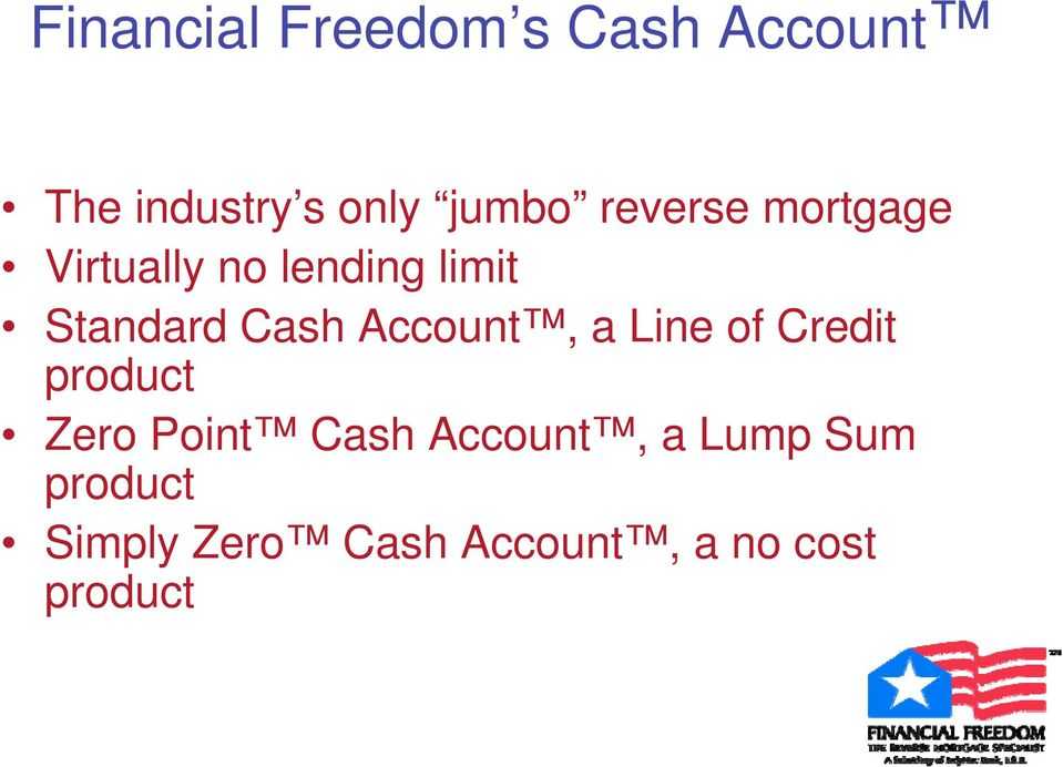 Account, a Line of Credit product Zero Point Cash Account,