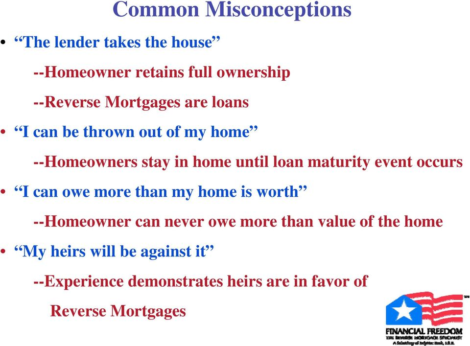 event occurs I can owe more than my home is worth --Homeowner can never owe more than value of