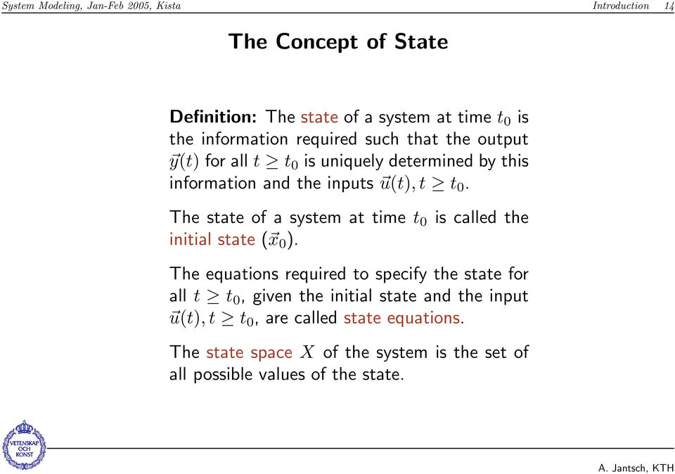 The state of a system at time t 0 is called the initial state ( x 0 ).