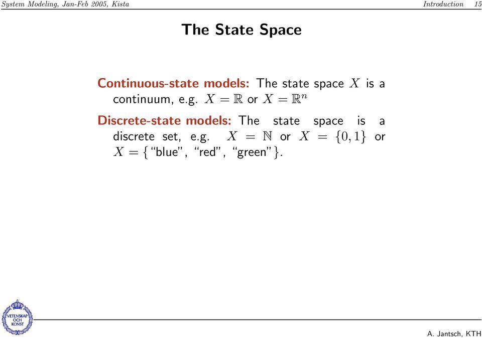 e.g. X = R or X = R n Discrete-state models: The state space is a