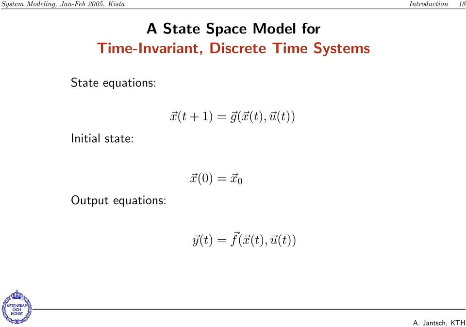 Systems State equations: Initial state: x(t + 1) = g(