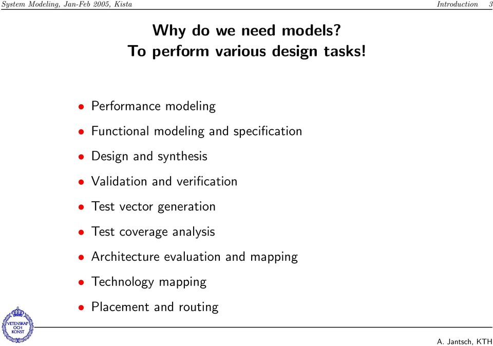 Performance modeling Functional modeling and specification Design and synthesis