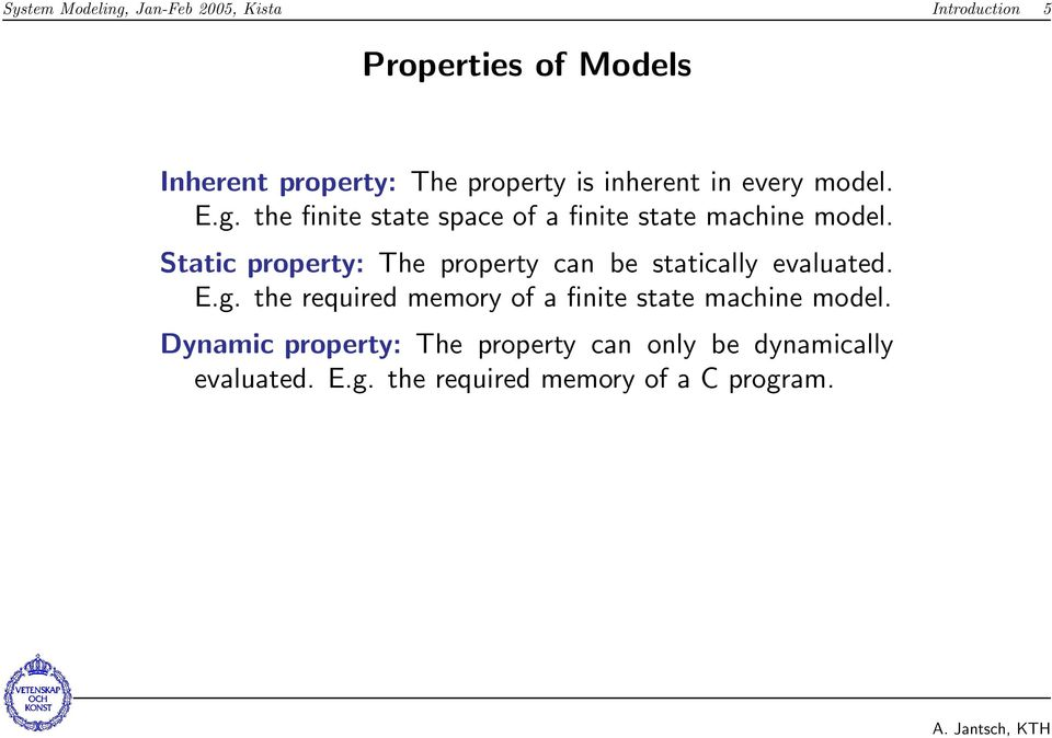 Static property: The property can be statically evaluated. E.g.