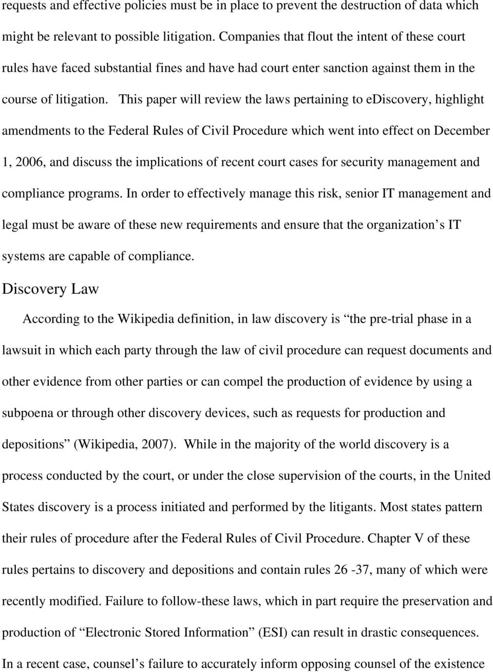 This paper will review the laws pertaining to ediscovery, highlight amendments to the Federal Rules of Civil Procedure which went into effect on December 1, 2006, and discuss the implications of