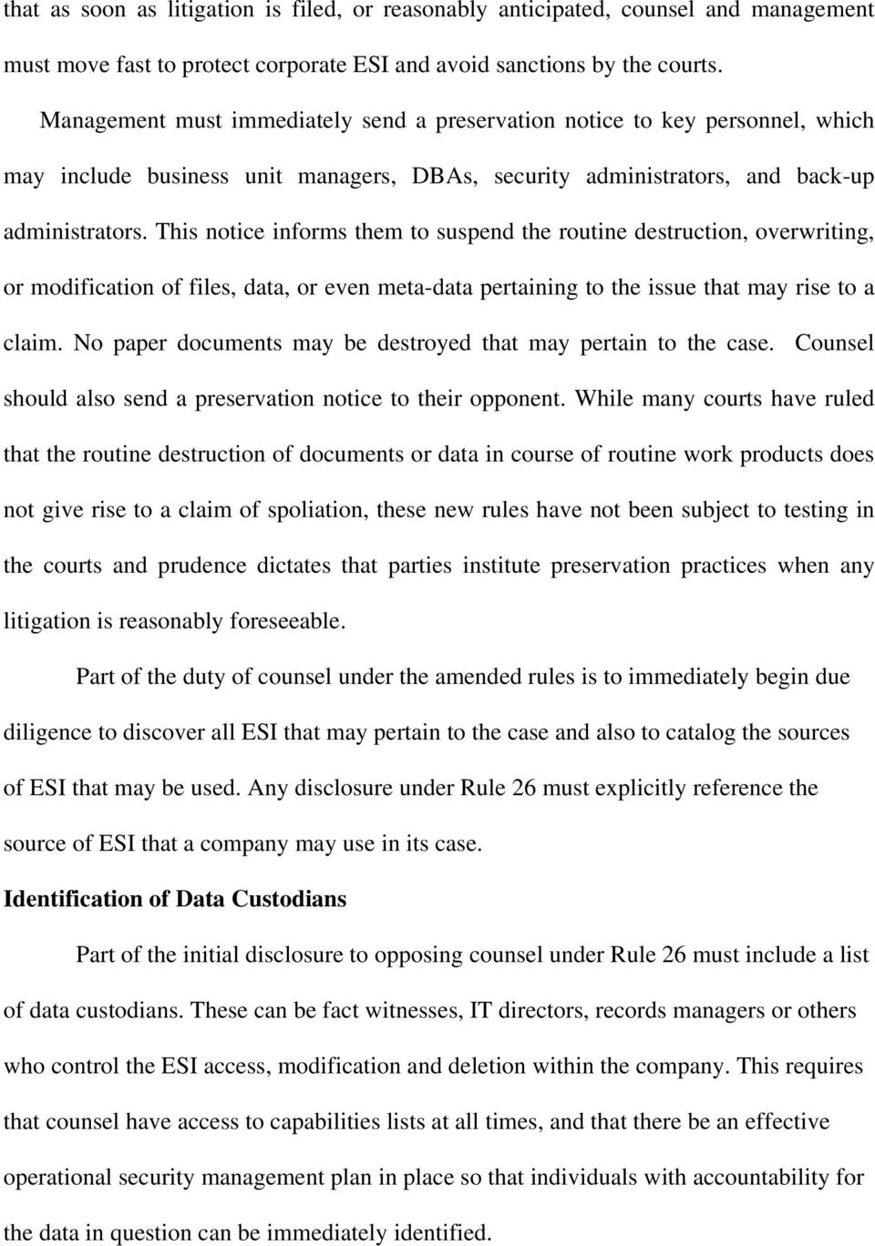This notice informs them to suspend the routine destruction, overwriting, or modification of files, data, or even meta-data pertaining to the issue that may rise to a claim.