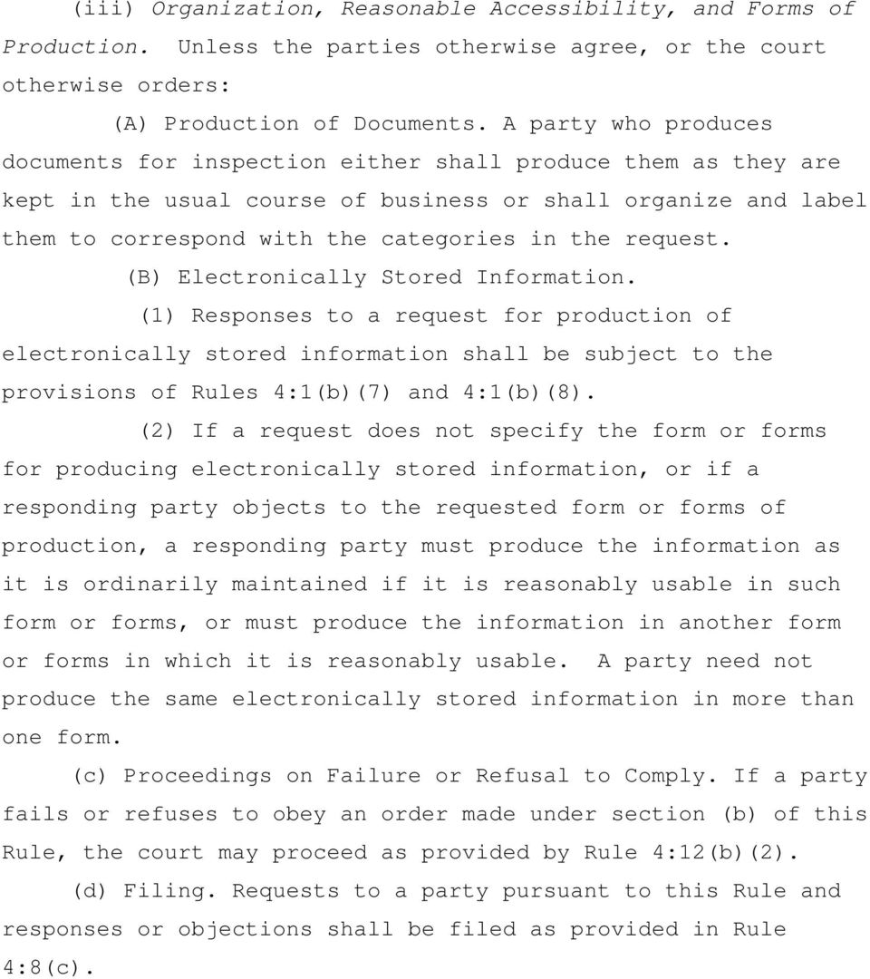 request. (B) Electronically Stored Information. (1) Responses to a request for production of electronically stored information shall be subject to the provisions of Rules 4:1(b)(7) and 4:1(b)(8).