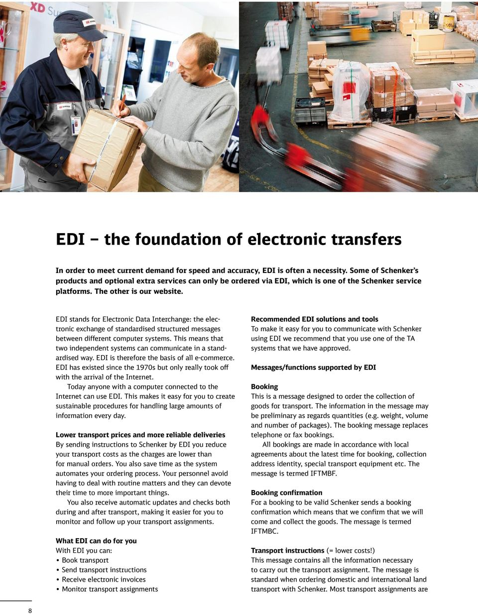 EDI stands for Electronic Data Interchange: the electronic exchange of standardised structured messages between different computer systems.