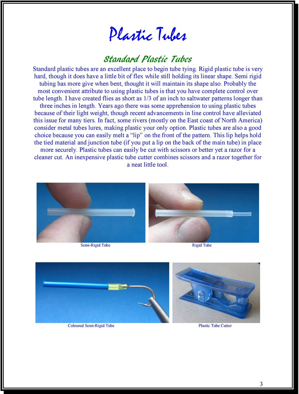 Probably the most convenient attribute to using plastic tubes is that you have complete control over tube length.