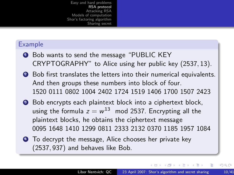 1520 0111 0802 1004 2402 1724 1519 1406 1700 1507 2423 3 Bob encrypts each plaintext block into a ciphertext block, using the formula z = w 13 mod 2537.
