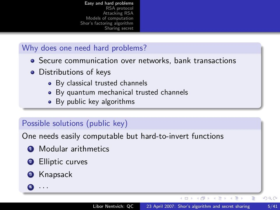 channels By quantum mechanical trusted channels By public key algorithms Possible solutions (public key)