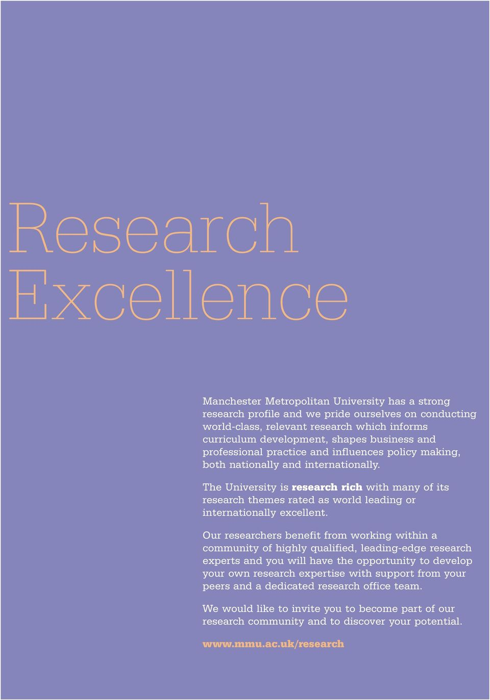 The University is research rich with many of its research themes rated as world leading or internationally excellent.