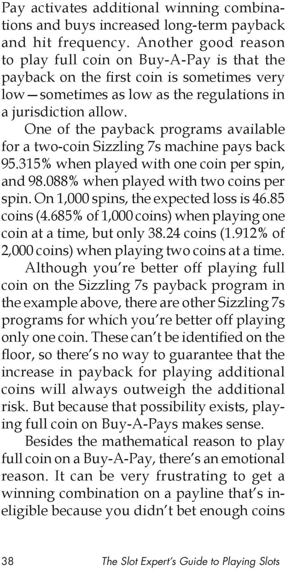One of the payback programs available for a two-coin Sizzling 7s machine pays back 95.315% when played with one coin per spin, and 98.088% when played with two coins per spin.