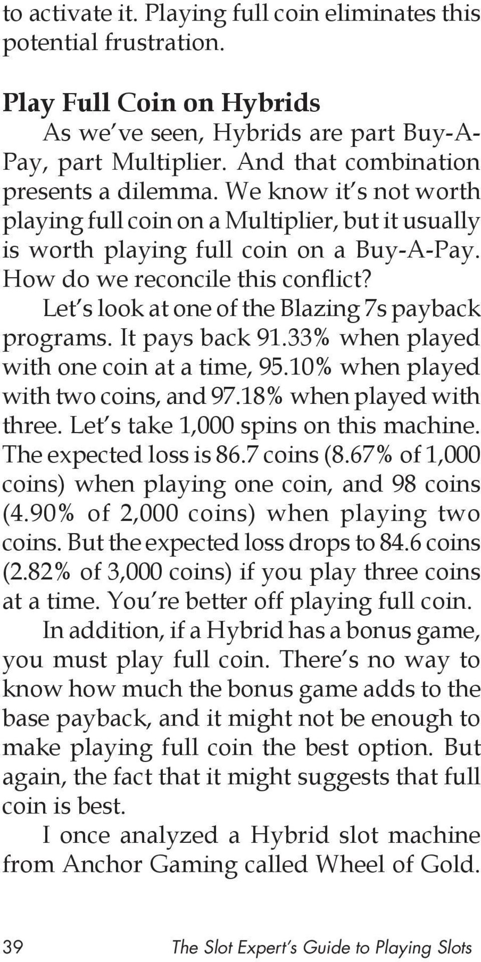 Let s look at one of the Blazing 7s payback programs. It pays back 91.33% when played with one coin at a time, 95.10% when played with two coins, and 97.18% when played with three.