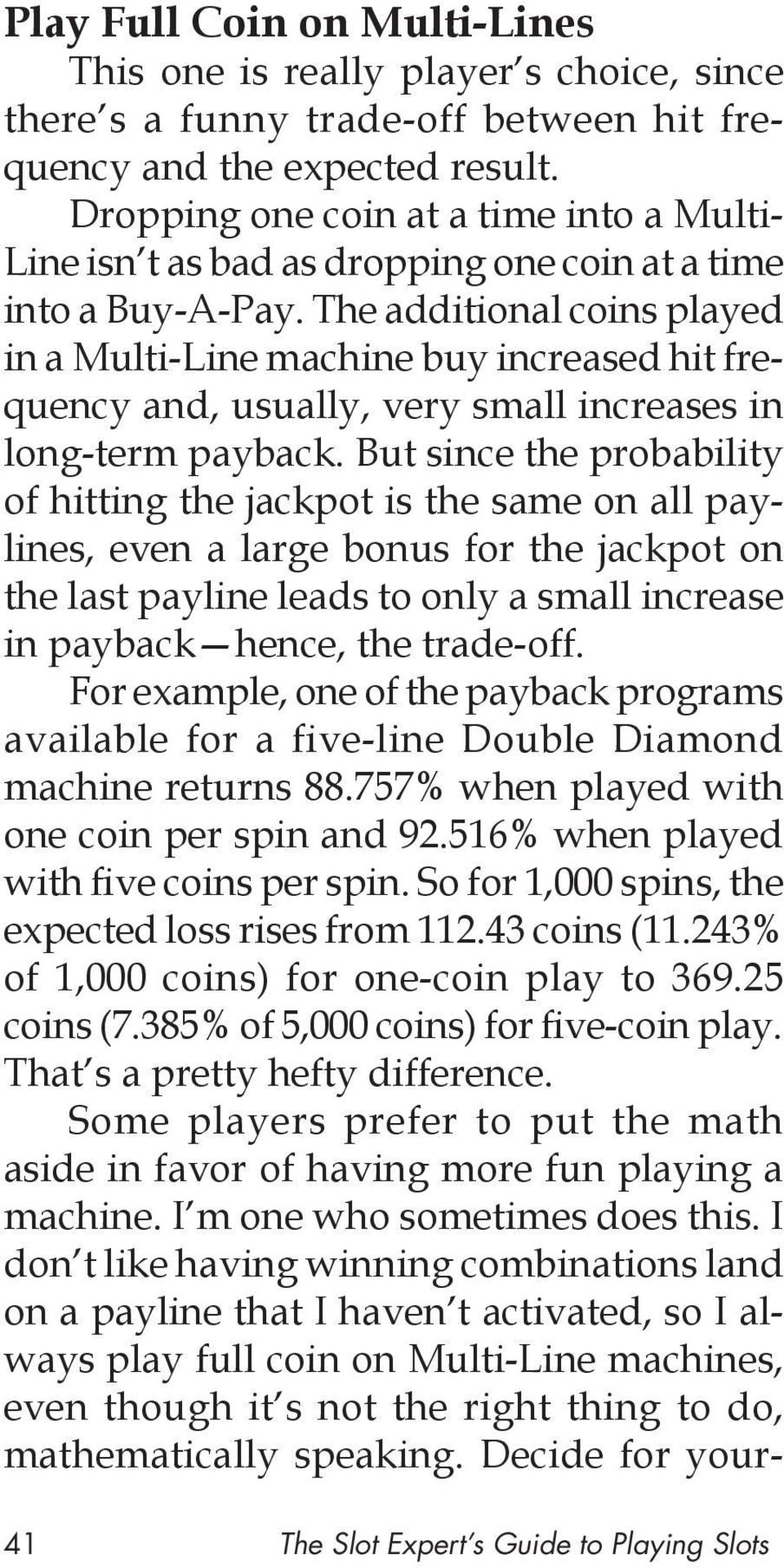 The additional coins played in a Multi-Line machine buy increased hit frequency and, usually, very small increases in long-term payback.