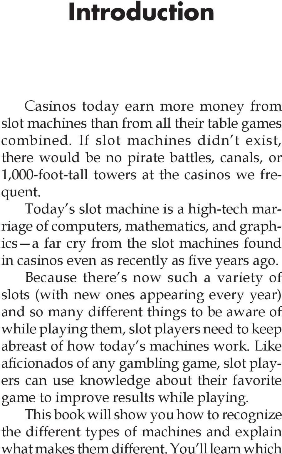 Today s slot machine is a high-tech marriage of computers, mathematics, and graphics a far cry from the slot machines found in casinos even as recently as five years ago.
