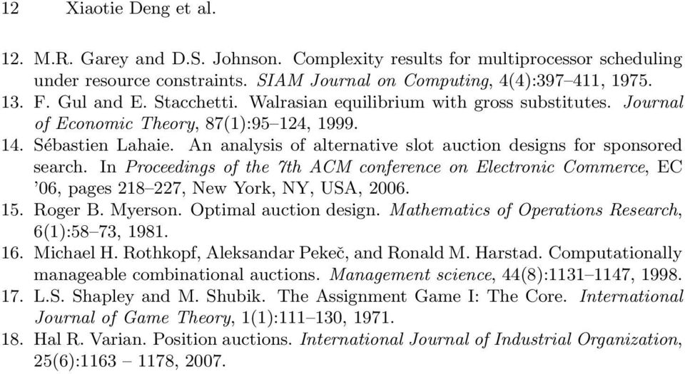 In Proceedings of the 7th ACM conference on Electronic Commerce, EC 06, pages 218 227, New York, NY, USA, 2006. 15. Roger B. Myerson. Optimal auction design.
