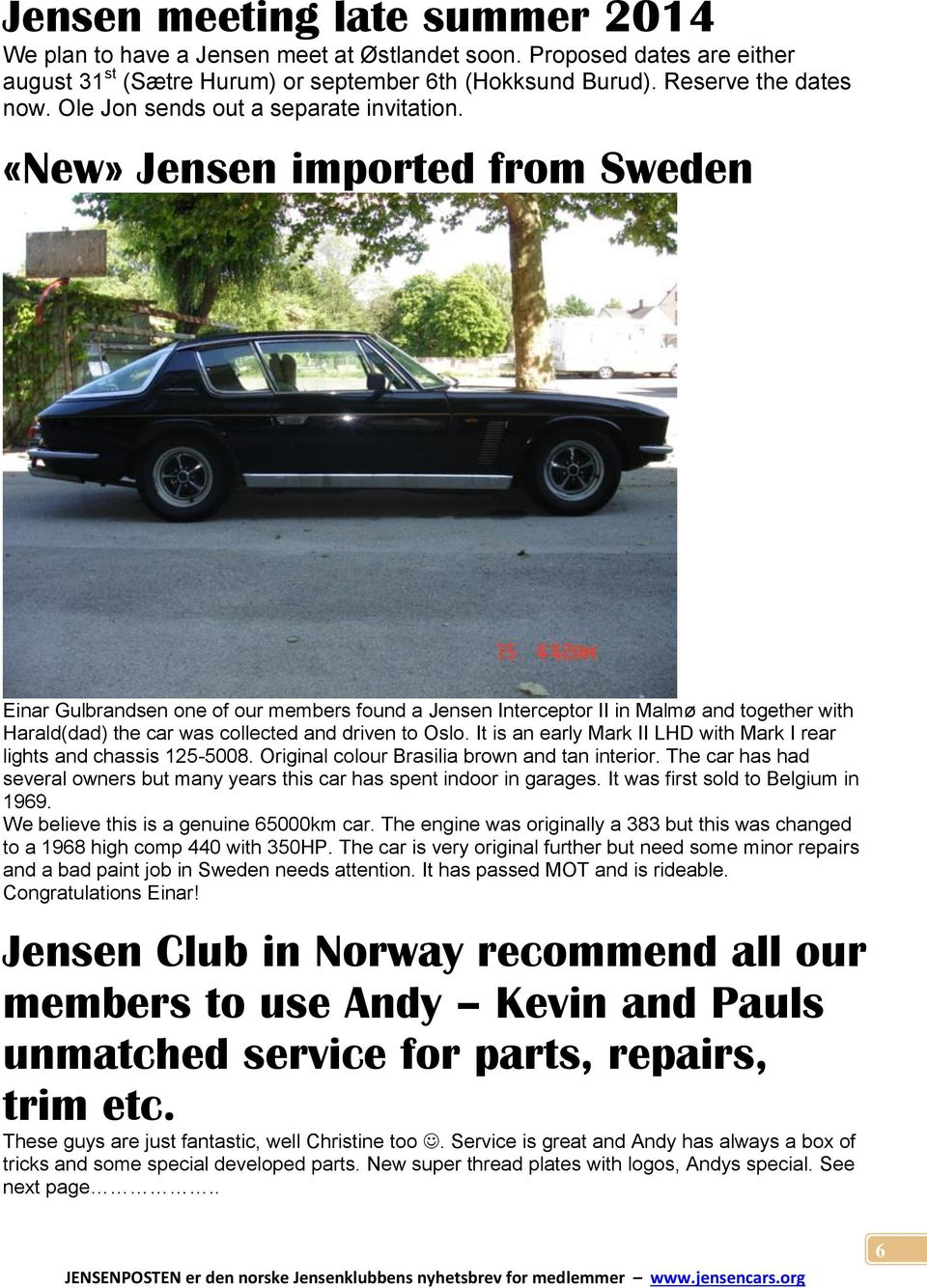 «New» Jensen imported from Sweden Einar Gulbrandsen one of our members found a Jensen Interceptor II in Malmø and together with Harald(dad) the car was collected and driven to Oslo.