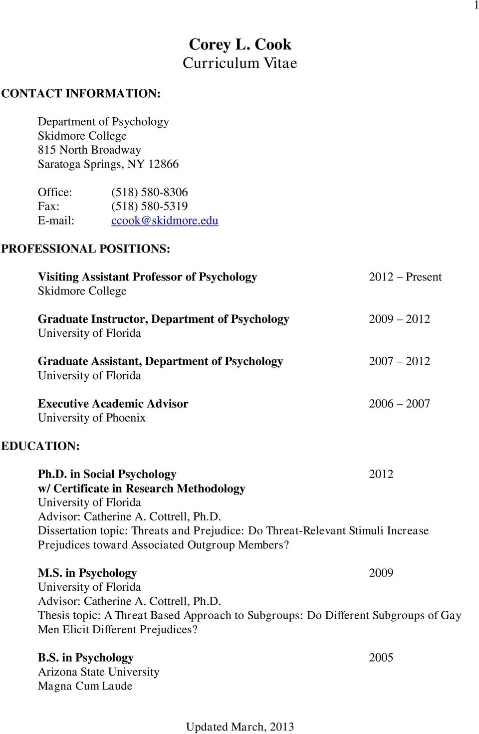 Executive Academic Advisor 2006 2007 University of Phoenix EDUCATION: Ph.D. in Social Psychology 2012 w/ Certificate in Research Methodology Advisor: Catherine A. Cottrell, Ph.D. Dissertation topic: Threats and Prejudice: Do Threat-Relevant Stimuli Increase Prejudices toward Associated Outgroup Members?