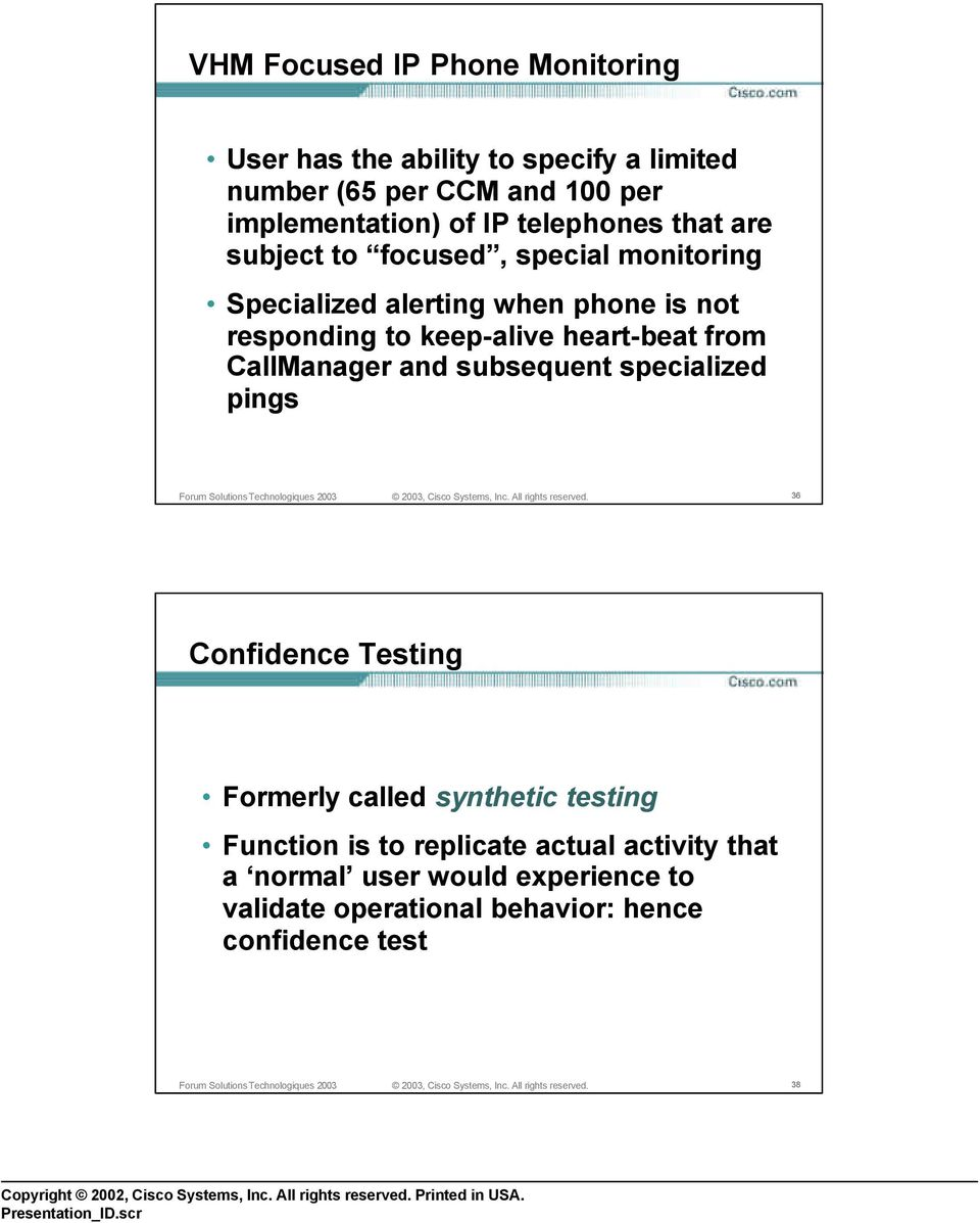 heart-beat from CallManager and subsequent specialized pings 36 Confidence Testing Formerly called synthetic testing Function