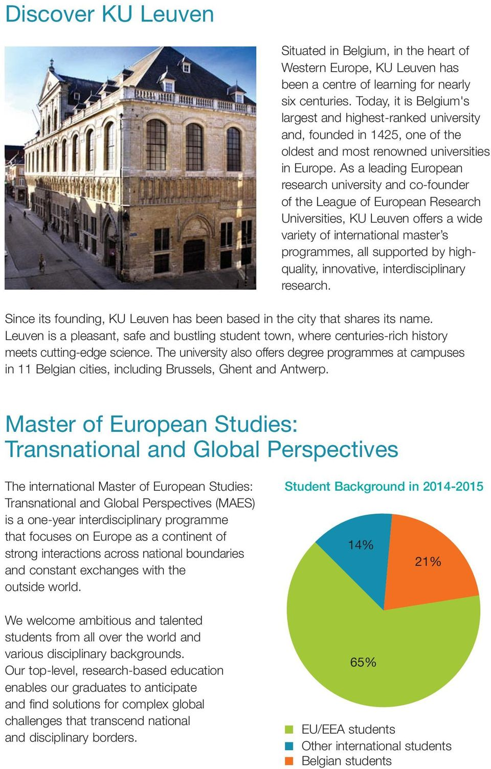 As a leading European research university and co-founder of the League of European Research Universities, KU Leuven offers a wide variety of inter national master s programmes, all supported by