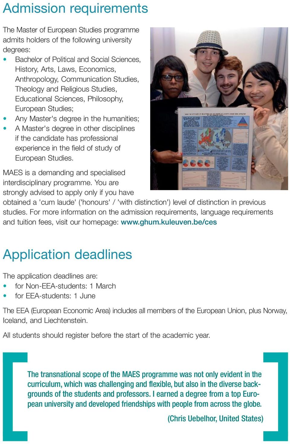 if the candidate has professional experience in the field of study of European Studies. MAES is a demanding and specialised interdisci plinary programme.