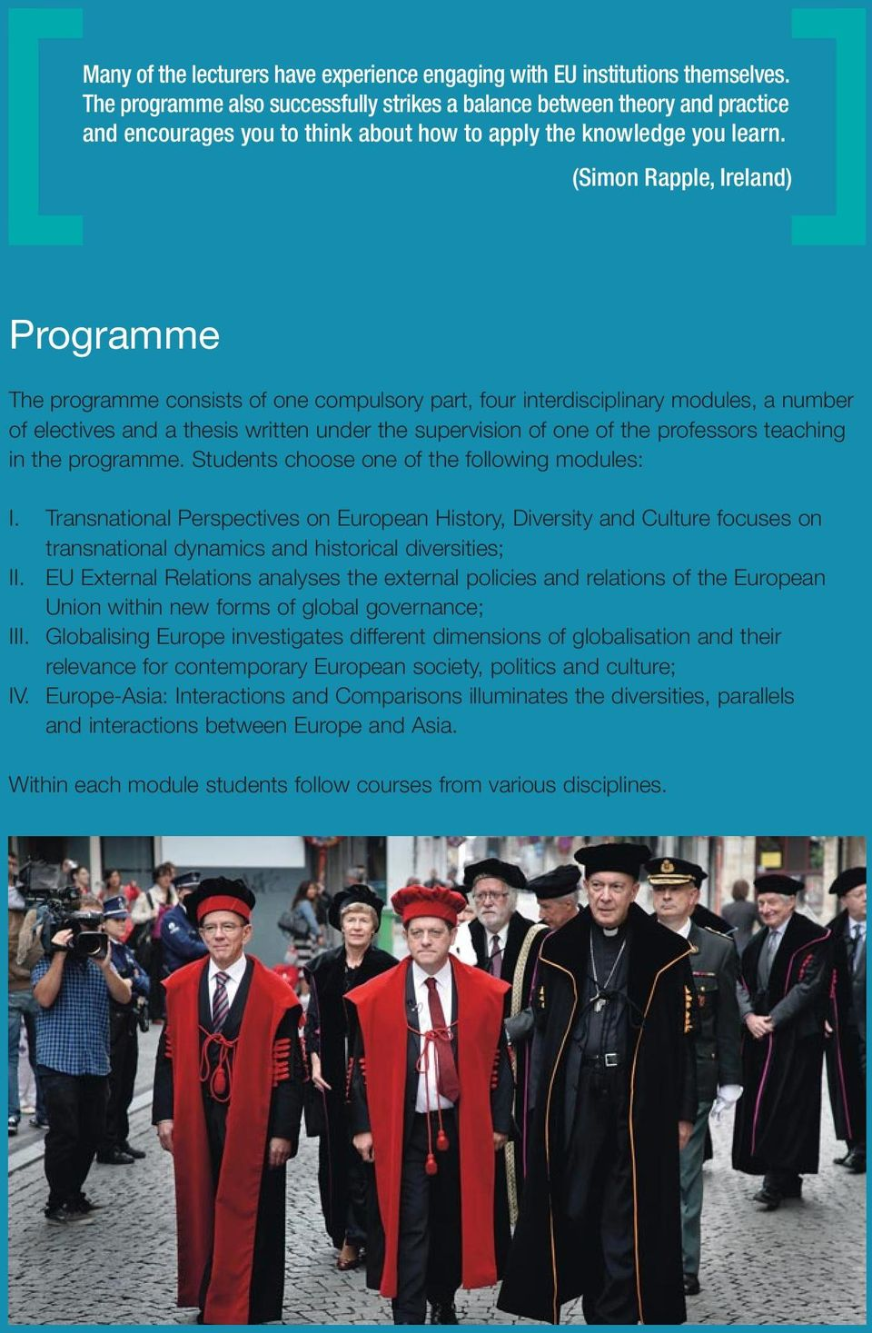 (Simon Rapple, Ireland) Programme The programme consists of one compulsory part, four interdisciplinary modules, a number of electives and a thesis written under the supervision of one of the